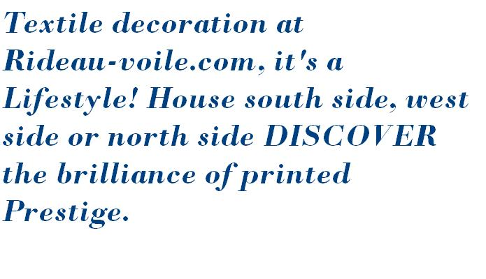 Textile decoration at Rideau-voile.com, it's a Lifestyle! House south side, west side or north side